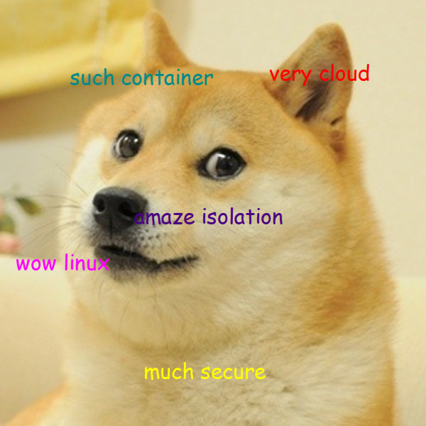 such container, very cloud, amaze isolation, wow linux, much secure